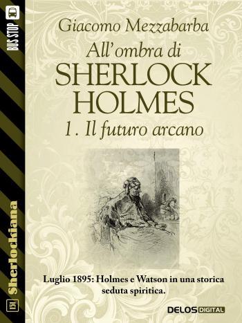 All'ombra di Sherlock Holmes - 1. Il futuro arcano (copertina)