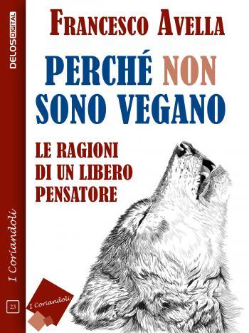 Perché non sono Vegano - Le ragioni di un libero pensatore (copertina)