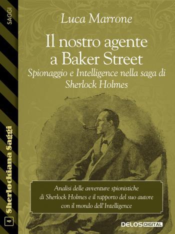 Il nostro agente a Baker Street. Spionaggio e Intelligence nella saga di Sherlock Holmes