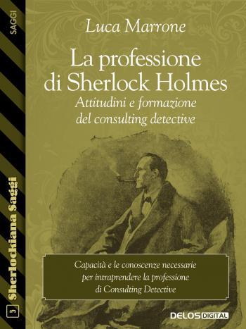 La professione di Sherlock Holmes. Attitudini e formazione del consulting detective (copertina)