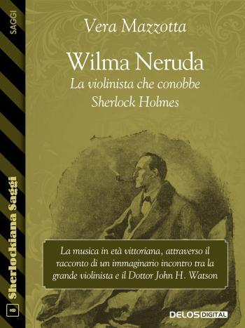 Wilma Neruda. La violinista che conobbe Sherlock Holmes (copertina)