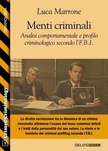 Menti criminali. Analisi comportamentale e profilo criminologico secondo l'F.B.I.