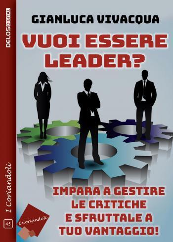 Vuoi essere leader? Impara a gestire le critiche e sfruttale a tuo vantaggio!