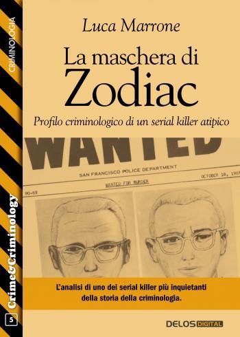 La maschera di Zodiac - Profilo criminologico di un serial killer atipico