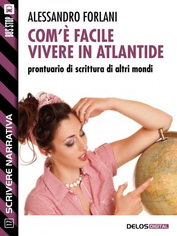 Com'è facile vivere in Atlantide. Prontuario di scrittura di altri mondi (copertina)