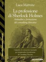 La professione di Sherlock Holmes. Attitudini e formazione del consulting detective